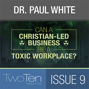 Can a Christian-Led Business be a Toxic Workplace?   TwoTen
