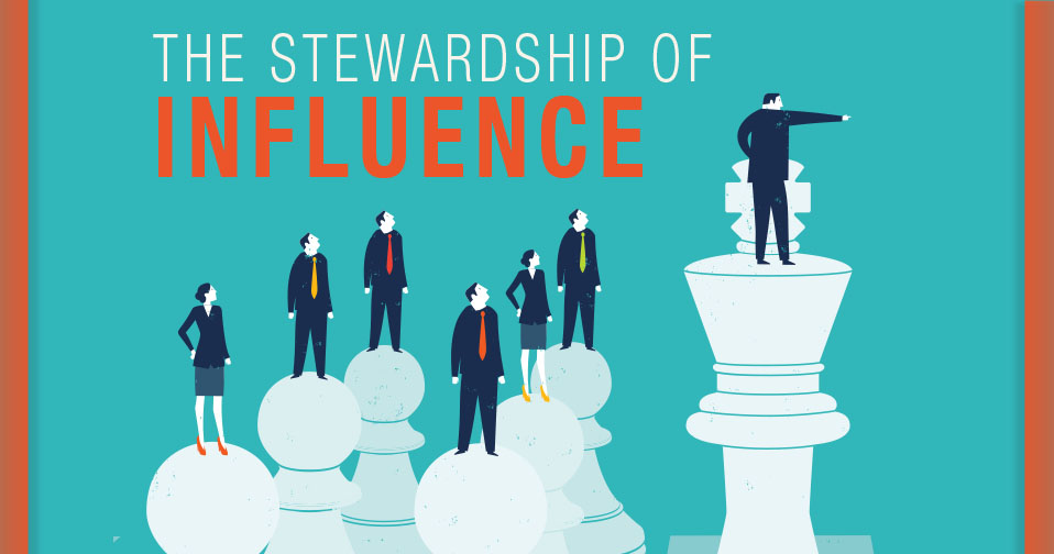 The Stewardship Of Influence