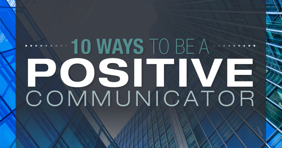 10 Ways to Be a Positive Communicator