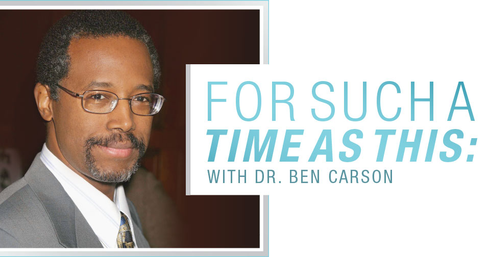 Dr. Ben Carson: For Such A Time As This
