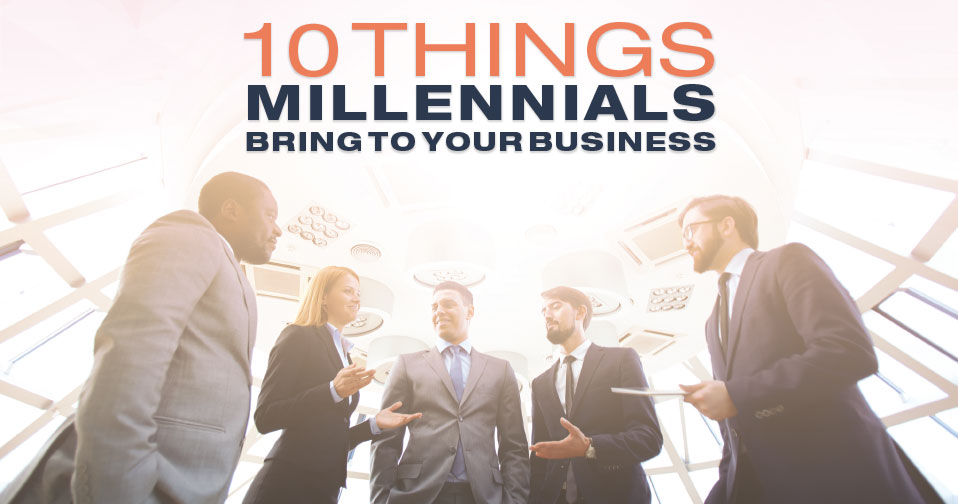 10 Things Millenials Bring to Your Business