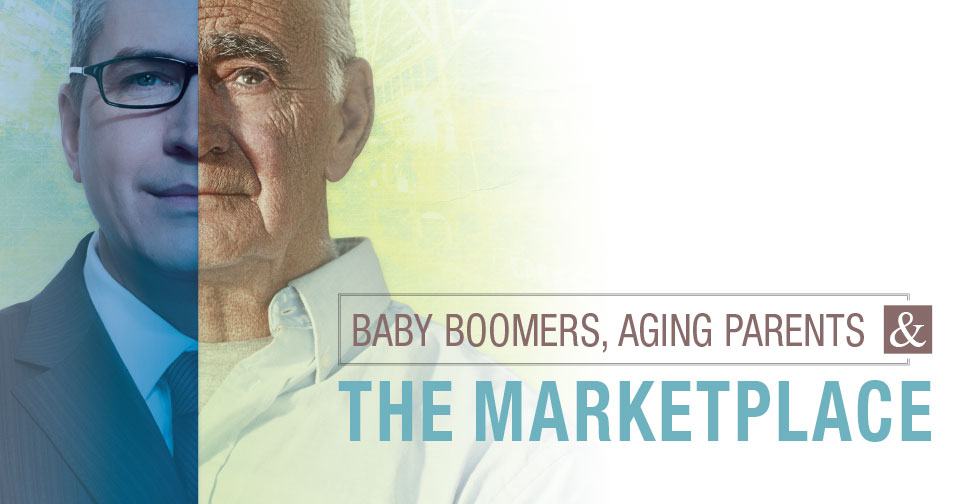 Baby Boomers, Aging Parents and the Marketplace